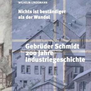 Gebrüder Schmidt –200 Jahre Industriegeschichte
